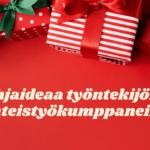 Mitä antaa työntekijöille lahjaksi? – 10 Lahjaideaa jouluksi
